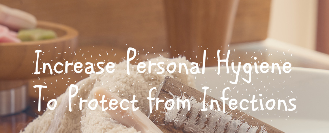 Increase Personal Hygiene to protect from Infections